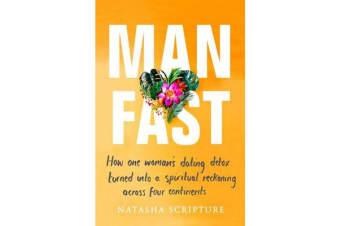 Man Fast - How one woman's dating detox turned into a spiritual reckoning across four continents