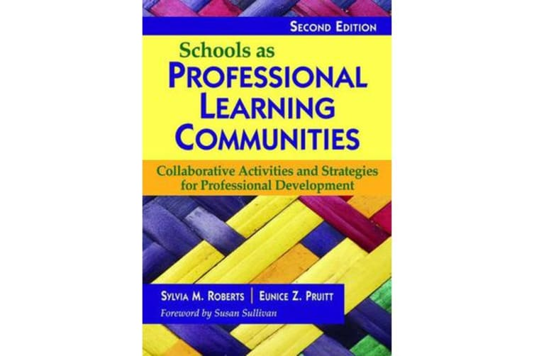 Schools as Professional Learning Communities - Collaborative Activities and Strategies for Professional Development