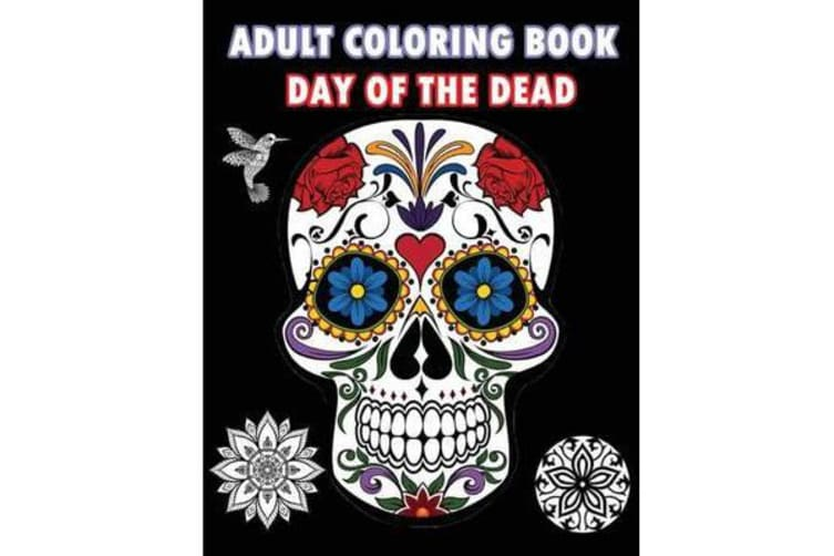Adult Coloring Book Day of the Dead - An Adult Coloring Book Featuring Sugar Skull and Mandalas