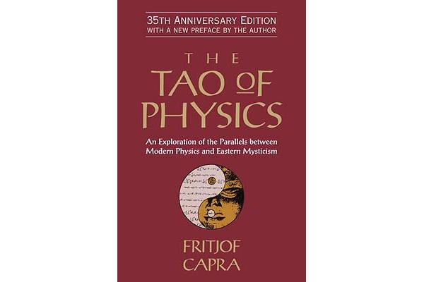 The Tao of Physics - An Exploration of the Parallels Between Modern Physics and Eastern Mysticism