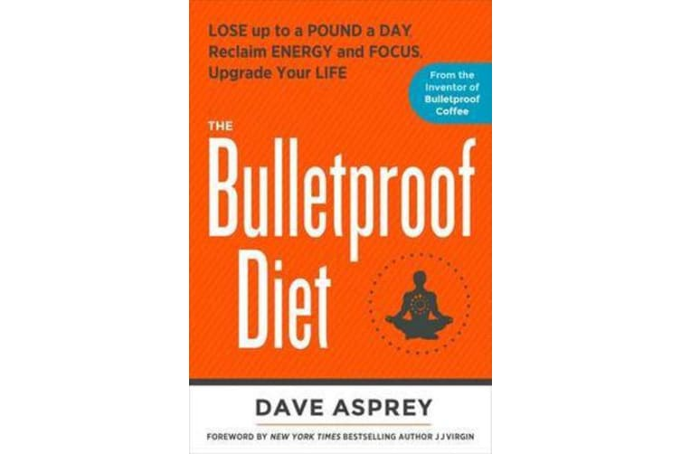 The Bulletproof Diet - Lose up to a Pound a Day, Reclaim Energy and Focus, Upgrade Your Life