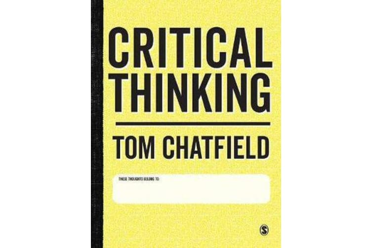 Critical Thinking - Your Guide to Effective Argument, Successful Analysis and Independent Study