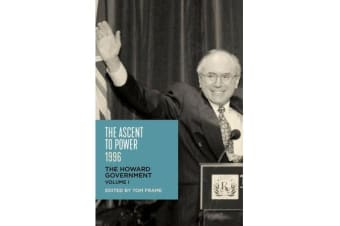The Ascent to Power, 1996 - The Howard Government Volume 1