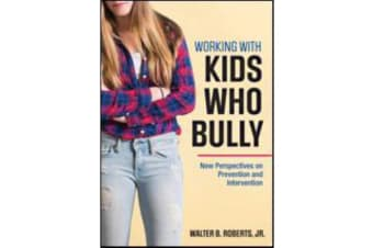 Working With Kids Who Bully - New Perspectives on Prevention and Intervention