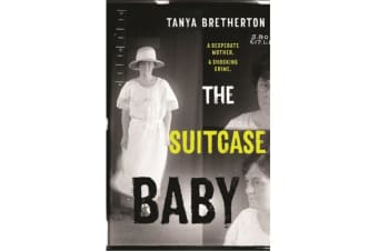 The Suitcase Baby - The heartbreaking true story of a shocking crime in 1920s Sydney