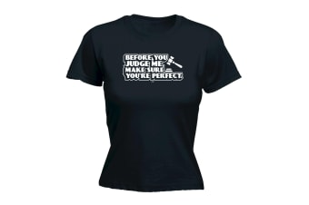 123T Funny Tee - Before You Judge Me Make Sure Your Perfect - (Medium Black Womens T Shirt)