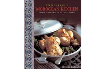 Recipes from a Moroccan Kitchen - A Wonderful Collection 75 Recipes Evoking the Glorious Tastes and Textures of the Traditional Food of Morocco