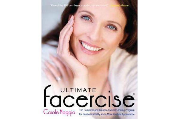 Ultimate Facercise - The Complete and Balanced Muscle-Toning Program for Renewed Vitality and a More Youthful Appearance