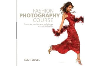 Fashion Photography Course - Principles, Practice, and Techniques: An Essential Guide
