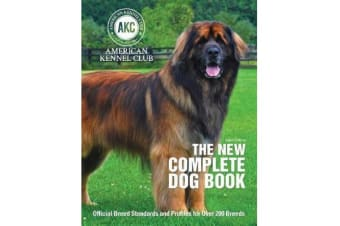 The New Complete Dog Book - Official Breed Standards and Profiles for Over 200 Breeds