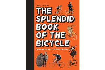 The Splendid Book of the Bicycle - From boneshakers to Bradley Wiggins