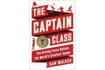 The Captain Class - The Hidden Force That Creates the World's Greatest Teams
