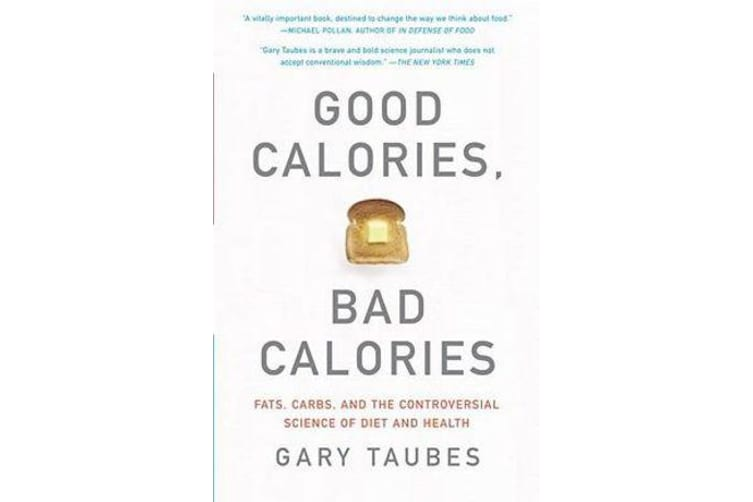 Good Calories, Bad Calories - Fats, Carbs, and the Controversial Science of Diet and Health