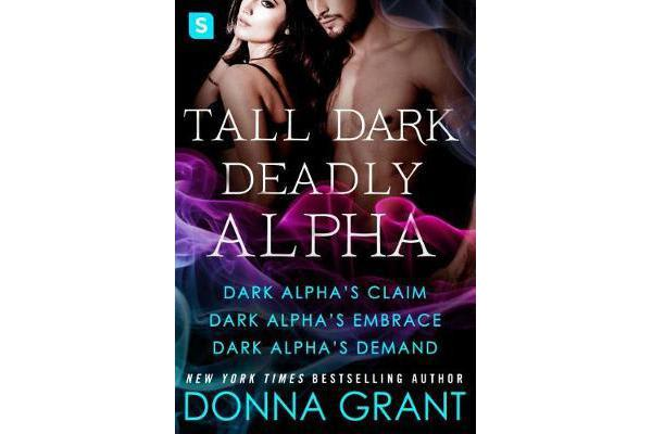 Tall, Dark, Deadly Alpha - (Dark Alpha's Claim; Dark Alpha's Embrace; Dark Alpha's Demand)