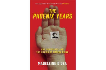 The Phoenix Years - Art, Resistance and the Making of Modern China