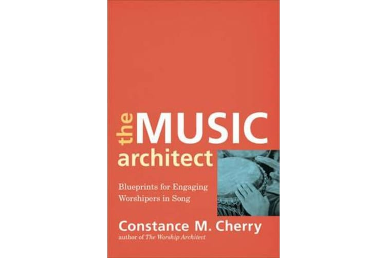 The Music Architect - Blueprints for Engaging Worshipers in Song
