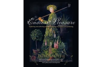 Endless Pleasure - Exploring and collecting among the byways of gardens and gardening