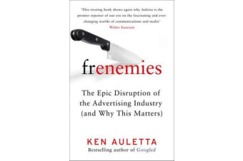 Frenemies - The Epic Disruption of the Advertising Industry (and Why This Matters)