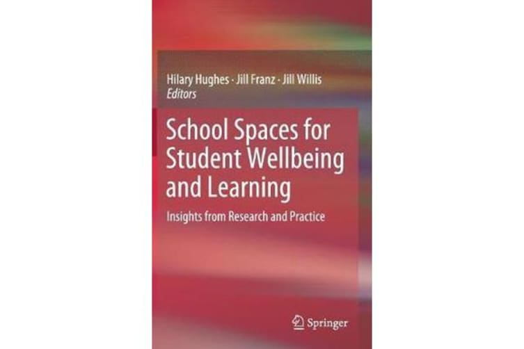 School Spaces for Student Wellbeing and Learning - Insights from Research and Practice