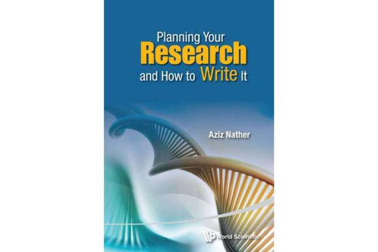 Planning Your Research And How To Write It