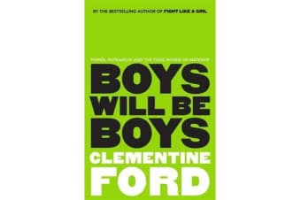 Boys Will be Boys - Power, Patriarchy and the Toxic Bonds of Mateship