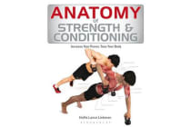 Anatomy of Strength and Conditioning - Increase Your Power, Tone Your Body