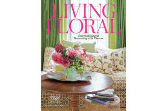 Living Floral - Entertaining and Decorating with Flowers