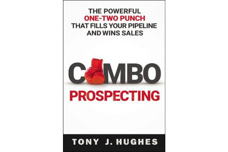 Combo Prospecting - The Powerful One-Two Punch That Fills Your Pipeline and Wins Sales