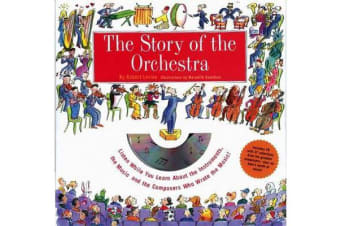 The Story Of The Orchestra - Listen While You Learn About the Instruments, the Music and the Composers Who Wrote the Music!