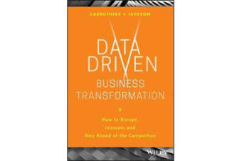 Data Driven Business Transformation - How to Disrupt, Innovate and Stay Ahead of the Competition