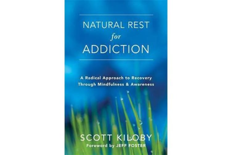 Natural Rest for Addiction - A Radical Approach to Recovery Through Mindfulness and Awareness