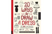 20 Ways to Draw a Dress and 44 Other Fabulous Fashions and Accessories - A Sketchbook for Artists, Designers, and Doodlers