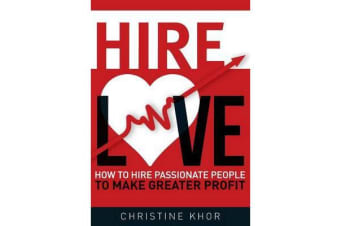 Hire Love - How to Hire Passionate People to Make Greater Profits