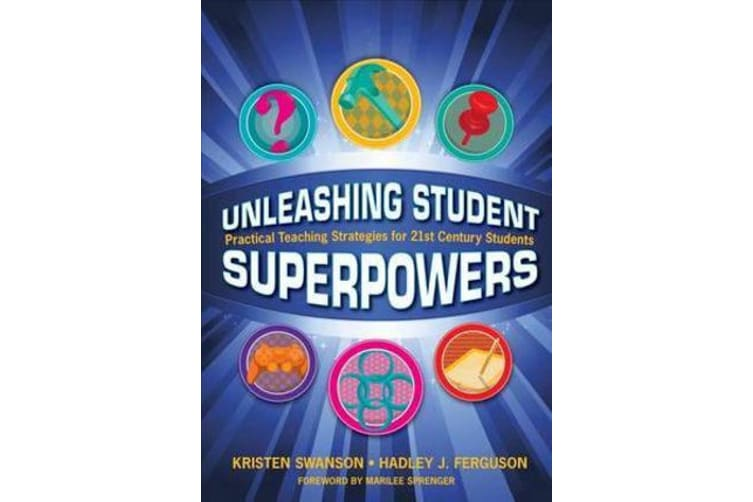 Unleashing Student Superpowers - Practical Teaching Strategies for 21st Century Students