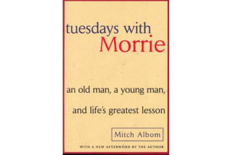 Tuesdays with Morrie - An Old Man, a Young Man, and Life's Greatest Lesson