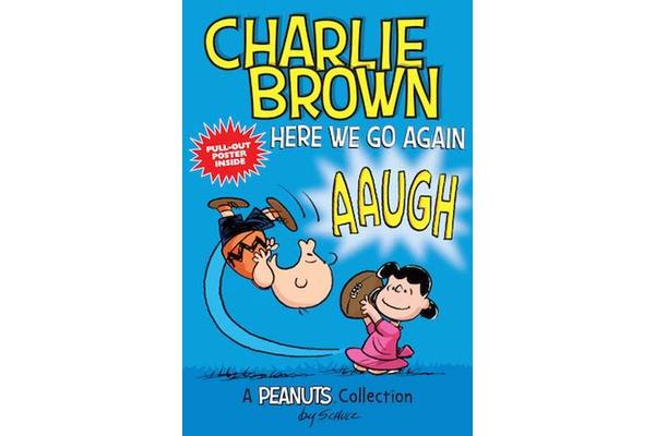 Charlie Brown: Here We Go Again (PEANUTS AMP! Series Book 7) - A PEANUTS Collection