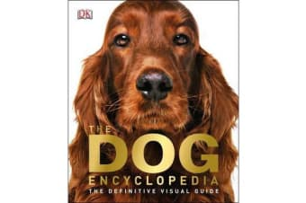 The Dog Encyclopedia - The Definitive Visual Guide