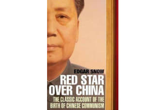 Red Star Over China - The Classic Account of the Birth of Chinese Communism