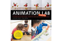 Animation Lab for Kids - Fun Projects for Visual Storytelling and Making Art Move - From cartooning and flip books to claymation and stop-motion movie making