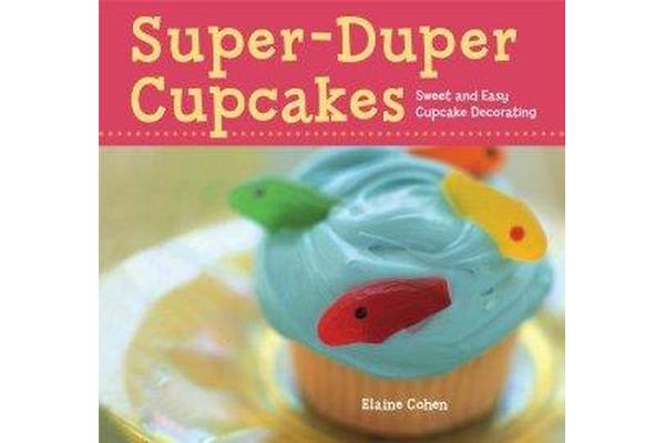 Super-Duper Cupcakes - Sweet and Easy Cupcake Decorating