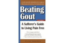 Beating Gout - A Sufferer's Guide to Living Pain Free