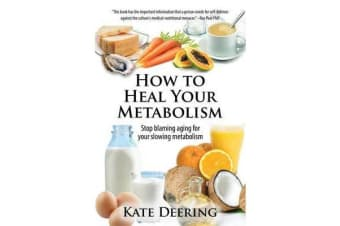 How to Heal Your Metabolism - Learn How the Right Foods, Sleep, the Right Amount of Exercise, and Happiness Can Increase Your Metabolic Rate and Help Heal Your Broken Metabolism
