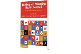Leading and Managing Health Services - An Australasian Perspective