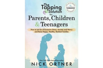 The Tapping Solution for Parents, Children & Teenagers - How to Let Go of Excessive Stress, Anxiety and Worry and Raise Happy, Healthy, Resilient Families