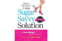 Sugar Savvy Solution - Kick Your Sugar Addiction for Life and Get Healthy