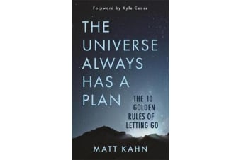 The Universe Always Has a Plan - The 10 Golden Rules of Letting Go