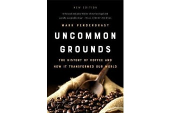 Uncommon Grounds (New edition) - The History of Coffee and How It Transformed Our World