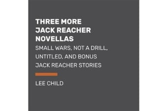 Three More Jack Reacher Novellas - Too Much Time, Small Wars, Not a Drill and Bonus Jack Reacher Stories