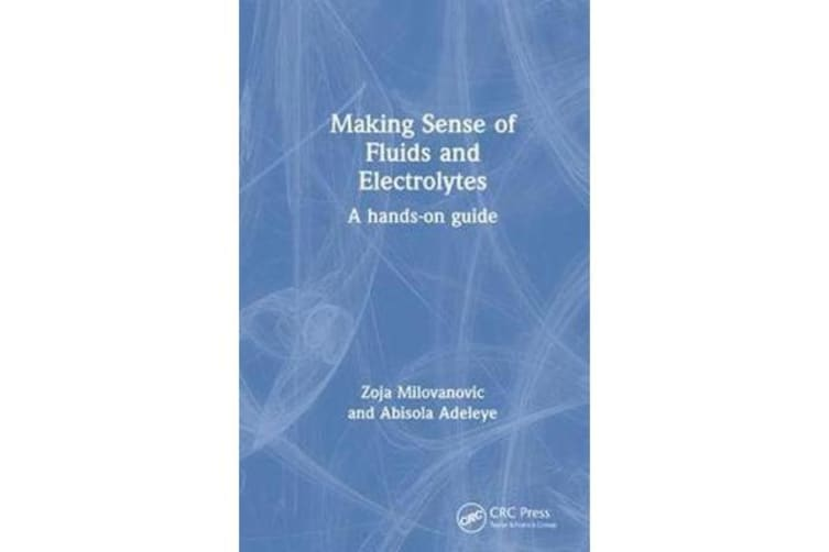 Making Sense of Fluids and Electrolytes - A hands-on guide