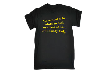 123T Funny Tee - We Wanted To Be Adults So Bad - (Small Black Mens T Shirt)